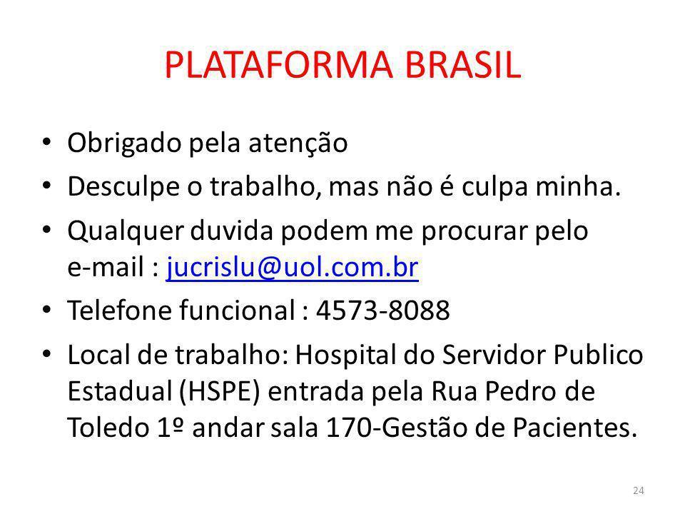PLATAFORMA BRASIL Obrigado pela atenção Desculpe o trabalho, mas não é culpa minha. Qualquer duvida podem me procurar pelo e-mail : jucrislu@uol.com.b