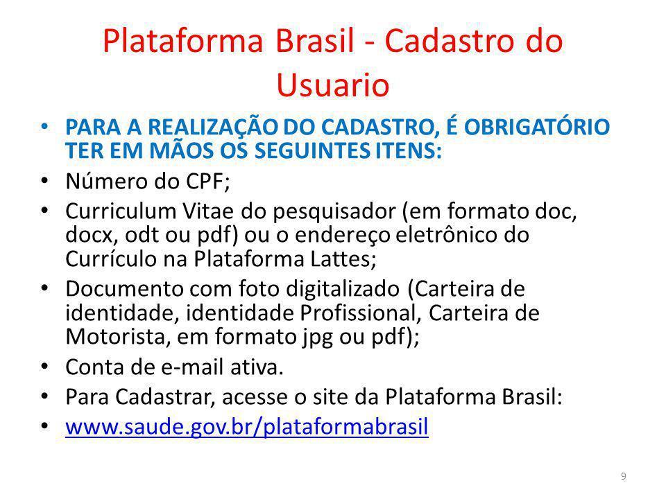Plataforma Brasil - Cadastro do Usuario PARA A REALIZAÇÃO DO CADASTRO, É OBRIGATÓRIO TER EM MÃOS OS SEGUINTES ITENS: Número do CPF; Curriculum Vitae d