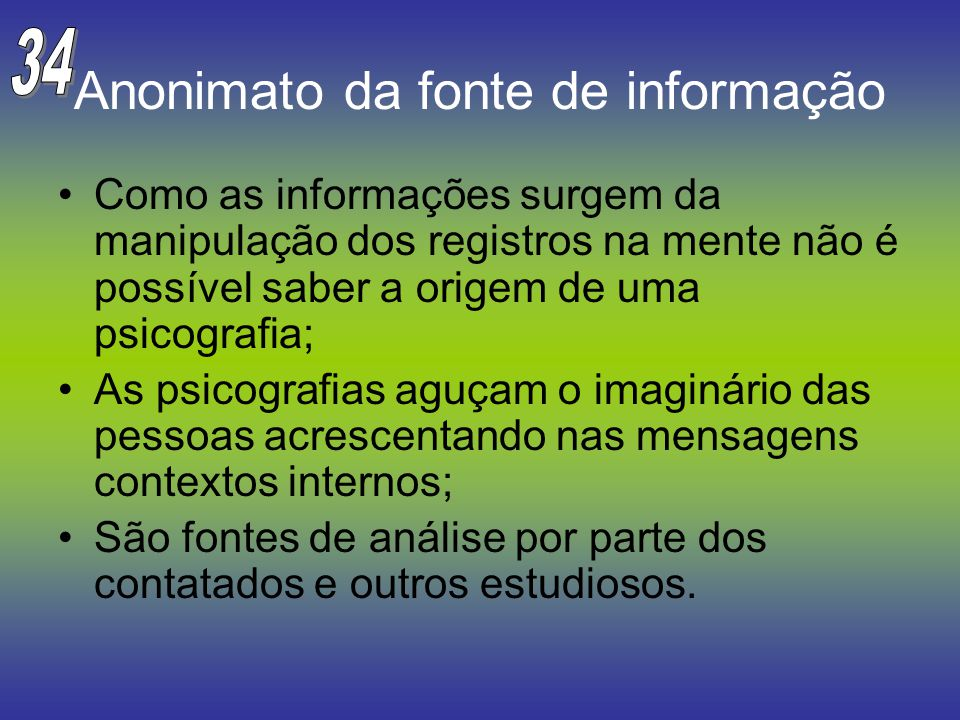 Anonimato da fonte de informação Como as informações surgem da manipulação dos registros na mente não é possível saber a origem de uma psicografia; As