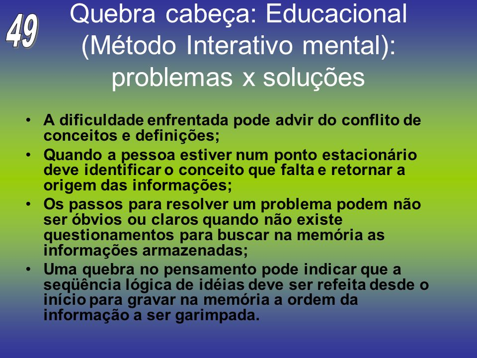 Quebra cabeça: Educacional (Método Interativo mental): problemas x soluções A dificuldade enfrentada pode advir do conflito de conceitos e definições;