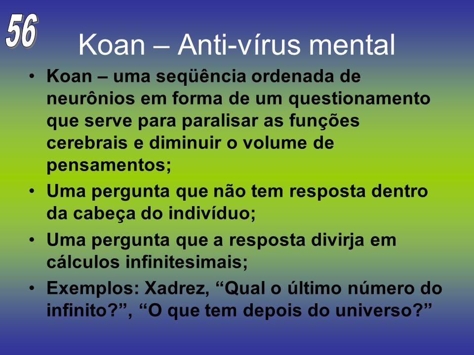 Koan – Anti-vírus mental Koan – uma seqüência ordenada de neurônios em forma de um questionamento que serve para paralisar as funções cerebrais e dimi