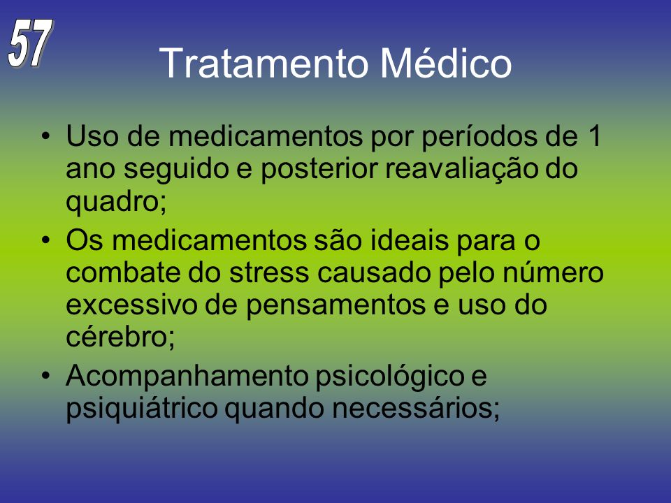 Tratamento Médico Uso de medicamentos por períodos de 1 ano seguido e posterior reavaliação do quadro; Os medicamentos são ideais para o combate do st