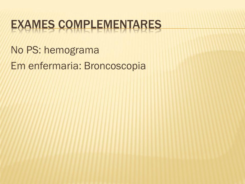 No PS: hemograma Em enfermaria: Broncoscopia