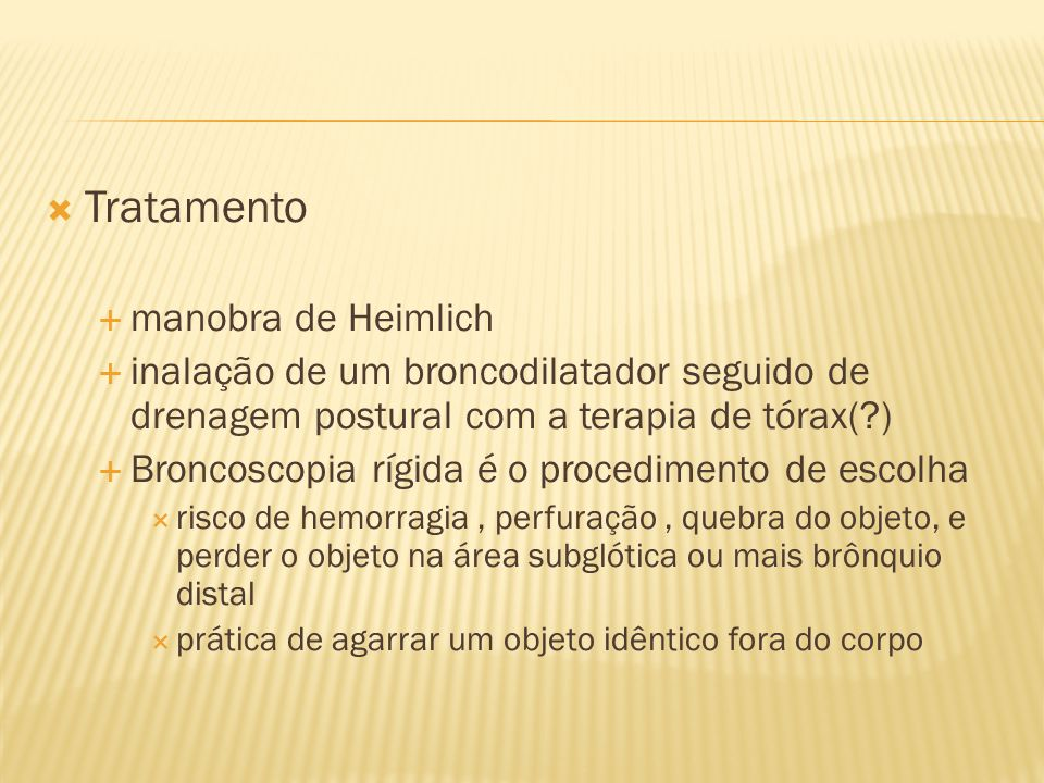 Tratamento manobra de Heimlich inalação de um broncodilatador seguido de drenagem postural com a terapia de tórax(?) Broncoscopia rígida é o procedime