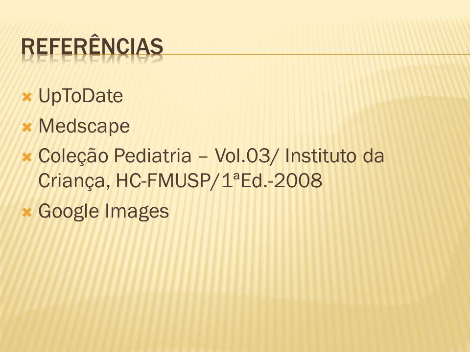 UpToDate Medscape Coleção Pediatria – Vol.03/ Instituto da Criança, HC-FMUSP/1ªEd.-2008 Google Images