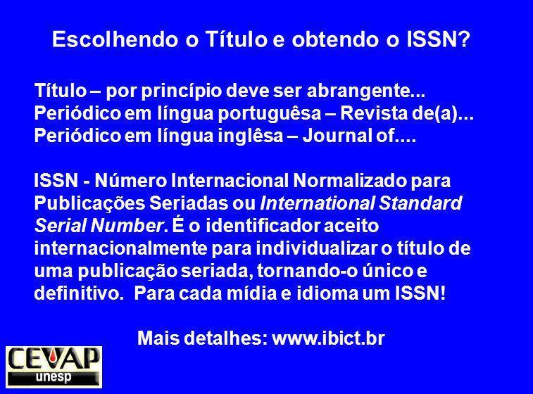 Escolhendo o Título e obtendo o ISSN.Título – por princípio deve ser abrangente...