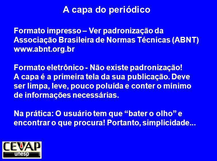 A capa do periódico Formato impresso – Ver padronização da Associação Brasileira de Normas Técnicas (ABNT) www.abnt.org.br Formato eletrônico - Não existe padronização.