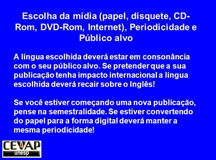 Escolha da mídia (papel, disquete, CD- Rom, DVD-Rom, Internet), Periodicidade e Público alvo A língua escolhida deverá estar em consonância com o seu público alvo.