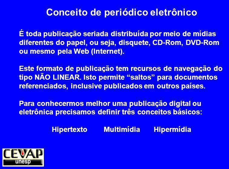 Conceito de periódico eletrônico É toda publicação seriada distribuída por meio de mídias diferentes do papel, ou seja, disquete, CD-Rom, DVD-Rom ou mesmo pela Web (Internet).