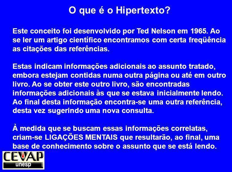 O que é o Hipertexto.Este conceito foi desenvolvido por Ted Nelson em 1965.