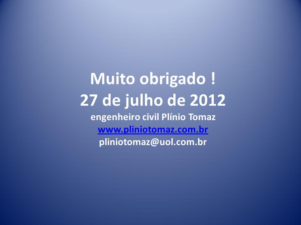 Muito obrigado ! 27 de julho de 2012 engenheiro civil Plínio Tomaz www.pliniotomaz.com.br pliniotomaz@uol.com.br www.pliniotomaz.com.br