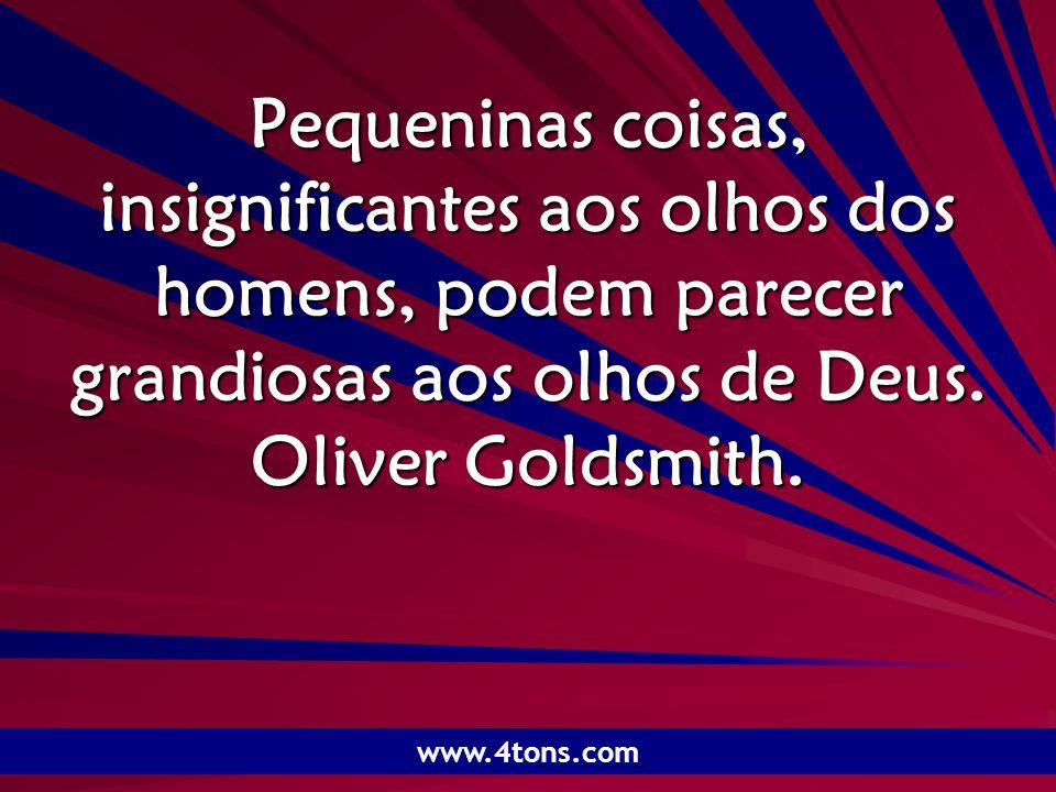 Pr. Marcelo Augusto de Carvalho 1 Pequeninas coisas, insignificantes aos olhos dos homens, podem parecer grandiosas aos olhos de Deus. Oliver Goldsmit