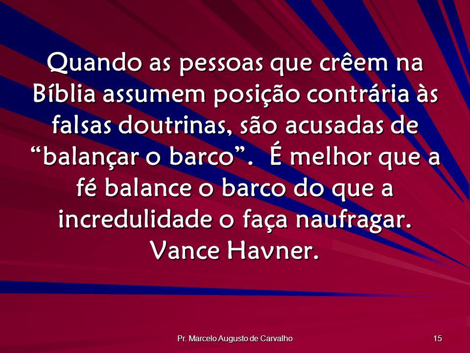 Pr. Marcelo Augusto de Carvalho 15 Quando as pessoas que crêem na Bíblia assumem posição contrária às falsas doutrinas, são acusadas de balançar o bar