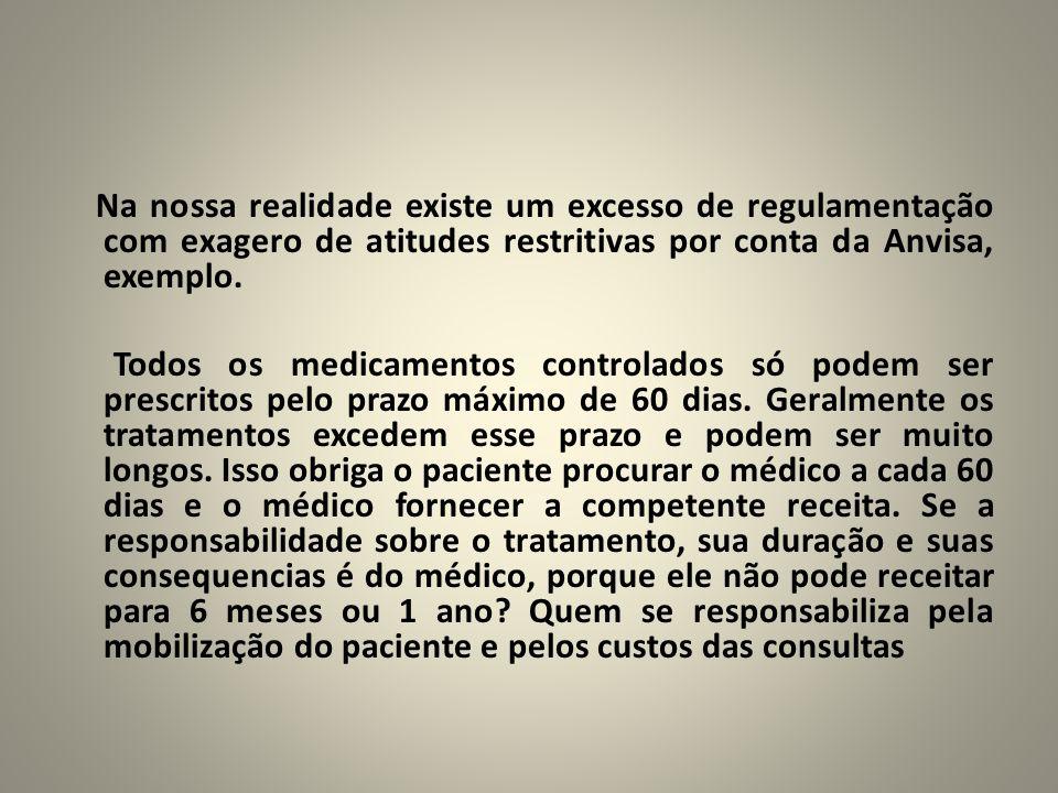 Na nossa realidade existe um excesso de regulamentação com exagero de atitudes restritivas por conta da Anvisa, exemplo.