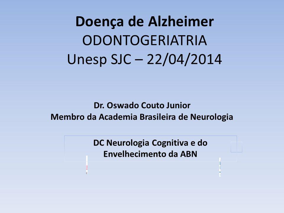 Doença de Alzheimer ODONTOGERIATRIA Unesp SJC – 22/04/2014 Dr.