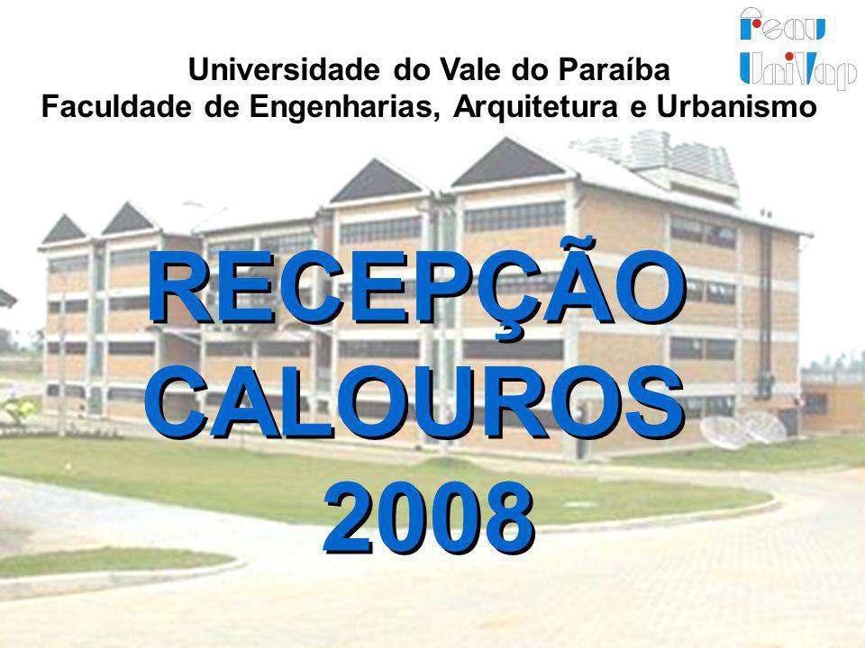 Universidade do Vale do Paraíba Faculdade de Engenharias, Arquitetura e Urbanismo RECEPÇÃO CALOUROS 2008 RECEPÇÃO CALOUROS 2008