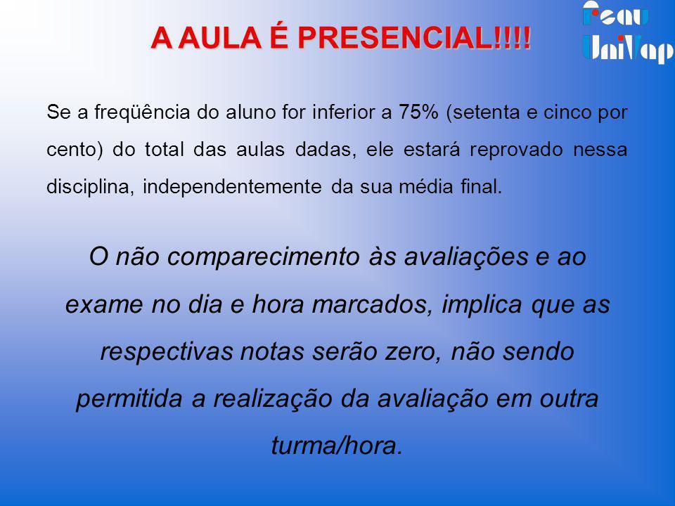 A AULA É PRESENCIAL!!!! A AULA É PRESENCIAL!!!! Se a freqüência do aluno for inferior a 75% (setenta e cinco por cento) do total das aulas dadas, ele