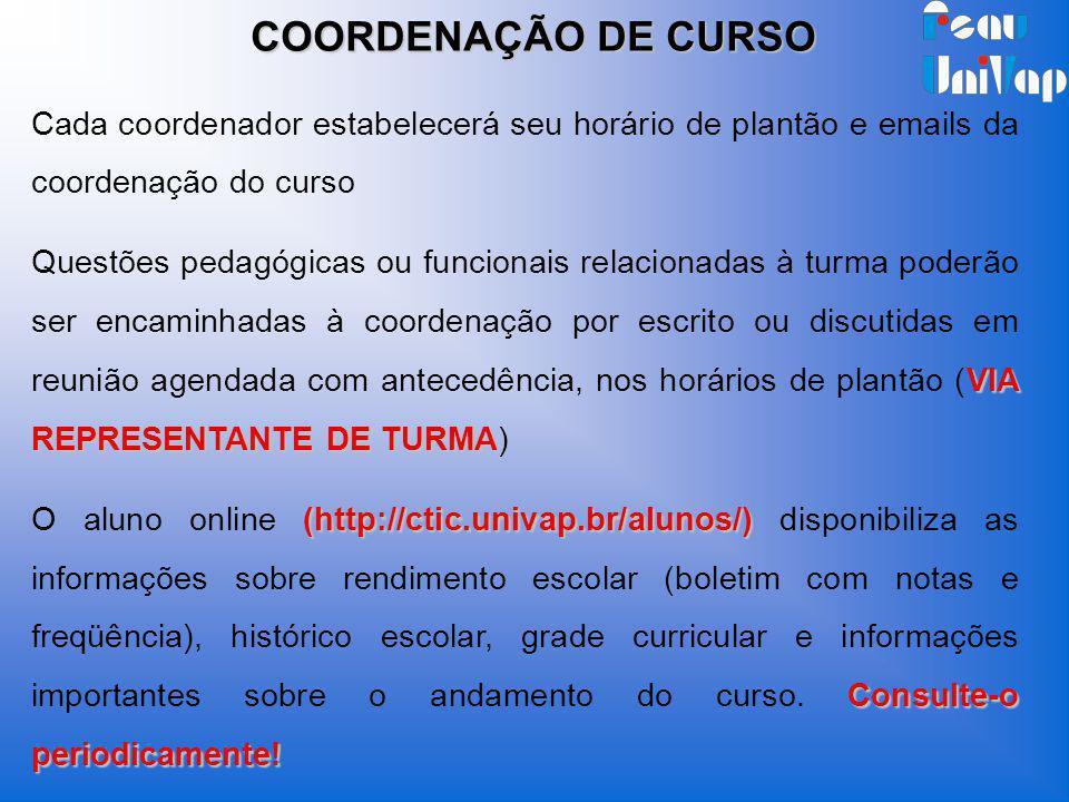 Cada coordenador estabelecerá seu horário de plantão e emails da coordenação do curso VIA REPRESENTANTE DE TURMA Questões pedagógicas ou funcionais re