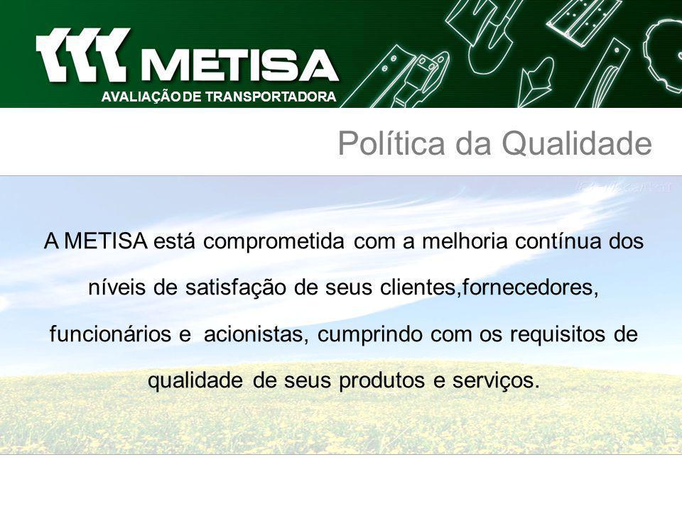 Política da Qualidade A METISA está comprometida com a melhoria contínua dos níveis de satisfação de seus clientes,fornecedores, funcionários e acionistas, cumprindo com os requisitos de qualidade de seus produtos e serviços.