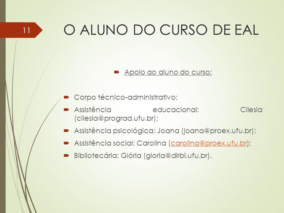 O ALUNO DO CURSO DE EAL Apoio ao aluno do curso: Corpo técnico-administrativo; Assistência educacional: Cilesia (cilesia@prograd.ufu.br); Assistência