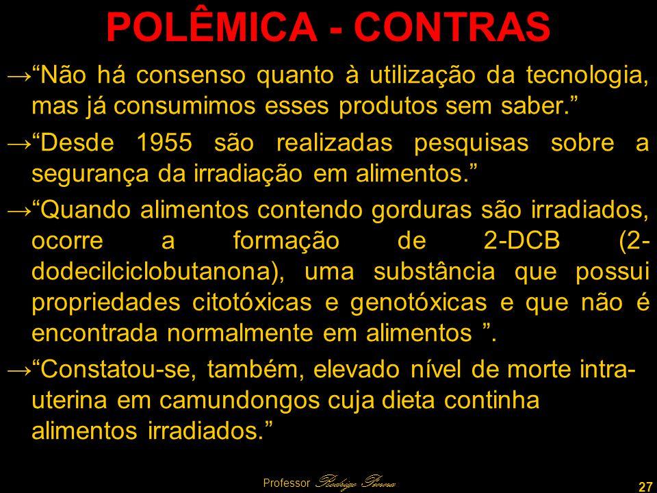 27 Professor Rodrigo Penna POLÊMICA - CONTRAS Não há consenso quanto à utilização da tecnologia, mas já consumimos esses produtos sem saber.