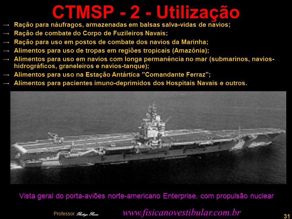 31 CTMSP - 2 - Utilização Ração para náufragos, armazenadas em balsas salva-vidas de navios; Ração de combate do Corpo de Fuzileiros Navais; Ração para uso em postos de combate dos navios da Marinha; Alimentos para uso de tropas em regiões tropicais (Amazônia); Alimentos para uso em navios com longa permanência no mar (submarinos, navios- hidrográficos, graneleiros e navios-tanque); Alimentos para uso na Estação Antártica Comandante Ferraz ; Alimentos para pacientes imuno-deprimidos dos Hospitais Navais e outros.