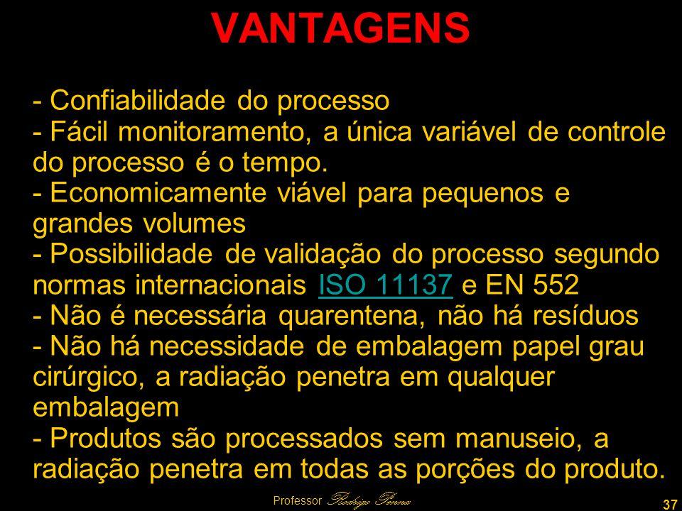 37 Professor Rodrigo Penna VANTAGENS - Confiabilidade do processo - Fácil monitoramento, a única variável de controle do processo é o tempo.
