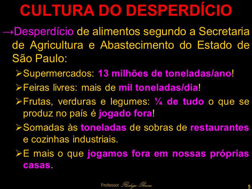 5 Professor Rodrigo Penna CULTURA DO DESPERDÍCIO Desperdício de alimentos segundo a Secretaria de Agricultura e Abastecimento do Estado de São Paulo: Supermercados: 13 milhões de toneladas/ano.