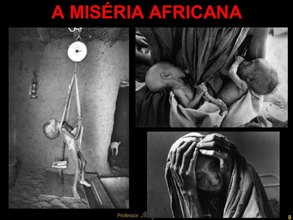 8 Professor Rodrigo Penna A MISÉRIA AFRICANA