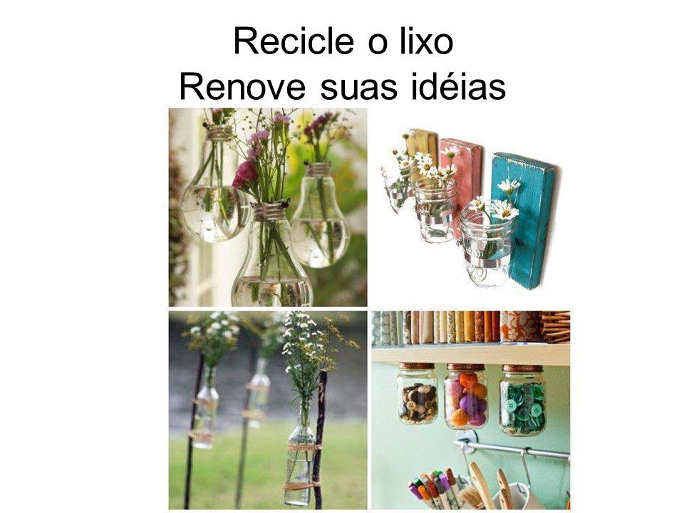 Recicle o lixo Renove suas idéias