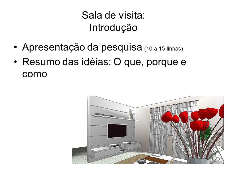 Sala de visita: Introdução Apresentação da pesquisa (10 a 15 linhas) Resumo das idéias: O que, porque e como