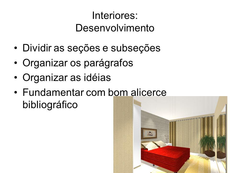 Interiores: Desenvolvimento Dividir as seções e subseções Organizar os parágrafos Organizar as idéias Fundamentar com bom alicerce bibliográfico