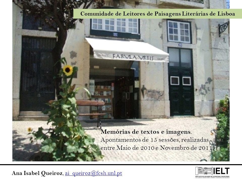 Ana Isabel Queiroz, ai_queiroz@fcsh.unl.ptai_queiroz@fcsh.unl.pt Comunidade de Leitores de Paisagens Literárias de Lisboa Memórias de textos e imagens