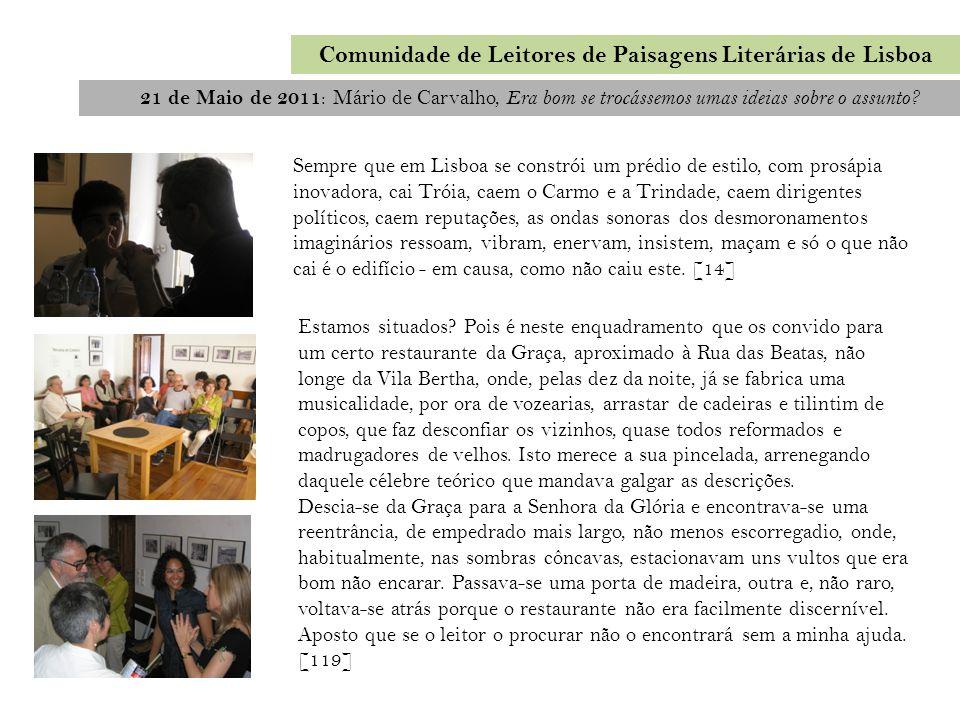21 de Maio de 2011 : Mário de Carvalho, Era bom se trocássemos umas ideias sobre o assunto? Comunidade de Leitores de Paisagens Literárias de Lisboa S
