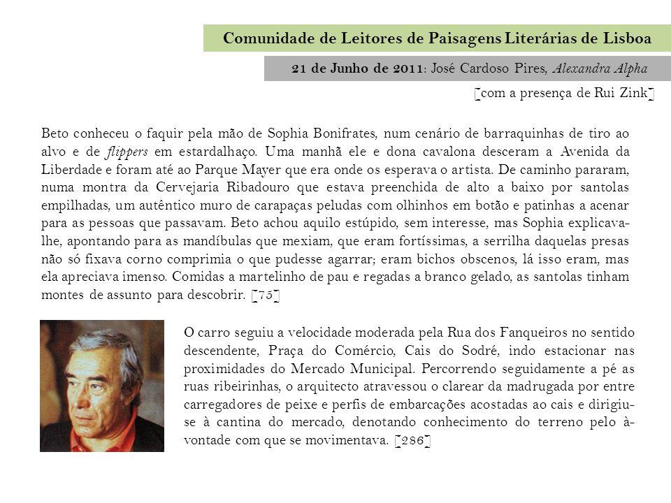 21 de Junho de 2011 : José Cardoso Pires, Alexandra Alpha Comunidade de Leitores de Paisagens Literárias de Lisboa Beto conheceu o faquir pela mão de