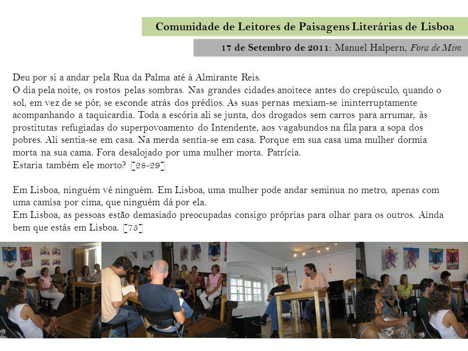 17 de Setembro de 2011 : Manuel Halpern, Fora de Mim Comunidade de Leitores de Paisagens Literárias de Lisboa Deu por si a andar pela Rua da Palma até