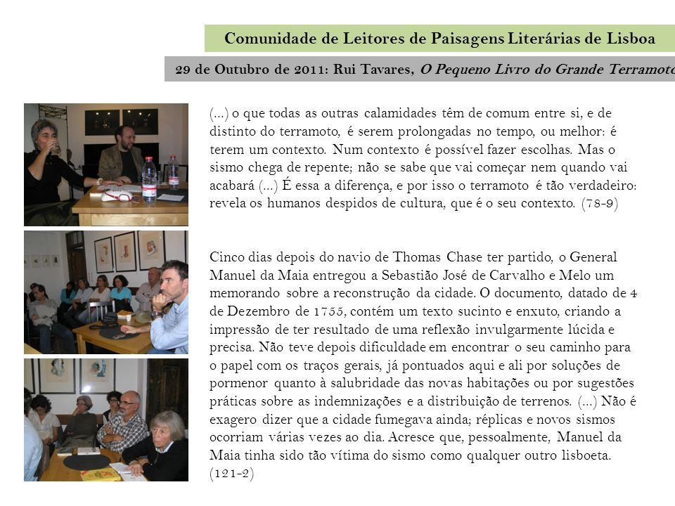 29 de Outubro de 2011: Rui Tavares, O Pequeno Livro do Grande Terramoto Comunidade de Leitores de Paisagens Literárias de Lisboa (...) o que todas as
