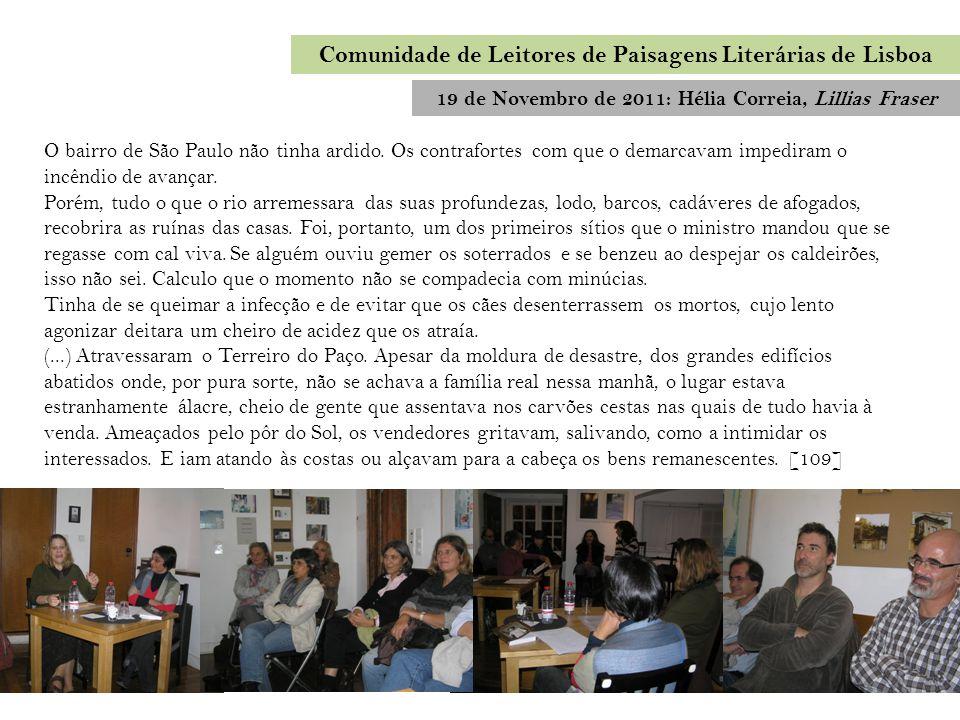 19 de Novembro de 2011: Hélia Correia, Lillias Fraser Comunidade de Leitores de Paisagens Literárias de Lisboa O bairro de São Paulo não tinha ardido.