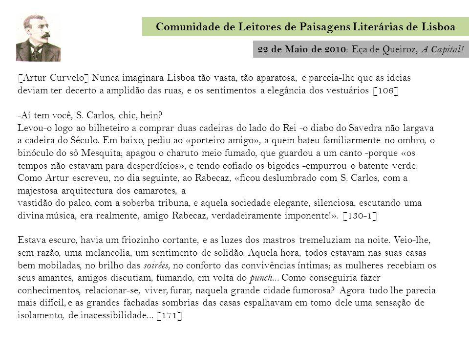 Comunidade de Leitores de Paisagens Literárias de Lisboa 22 de Maio de 2010 : Eça de Queiroz, A Capital! [Artur Curvelo] Nunca imaginara Lisboa tão va