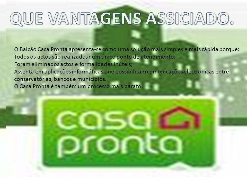 Com o lançamento do projecto CASA PRONTA, foi criado um novo regime de transmissão, oneração e registo de imóveis, que torna possível realizar todos estes actos num balcão único e de forma imediata.