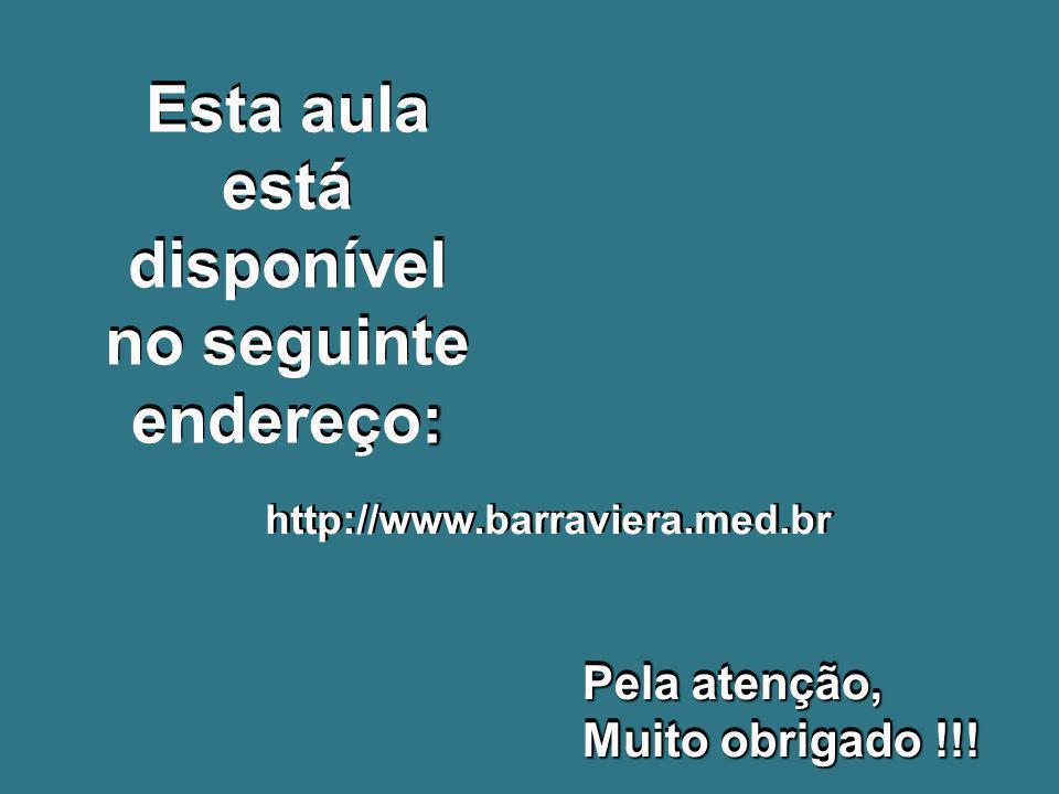 : Esta aula está disponível no seguinte endereço: Pela atenção, Muito obrigado !!! Pela atenção, Muito obrigado !!! http://www.barraviera.med.br
