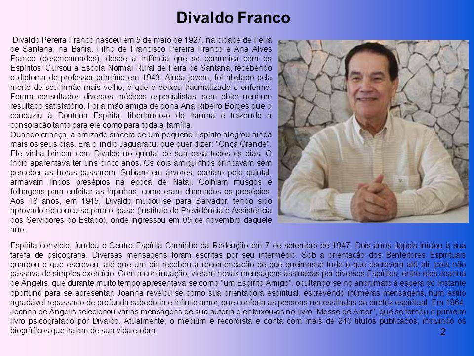 2 Divaldo Pereira Franco nasceu em 5 de maio de 1927, na cidade de Feira de Santana, na Bahia.