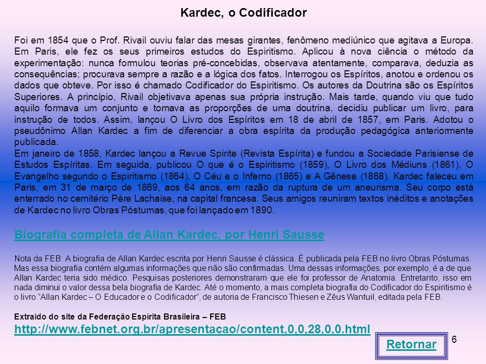 6 Kardec, o Codificador Foi em 1854 que o Prof.