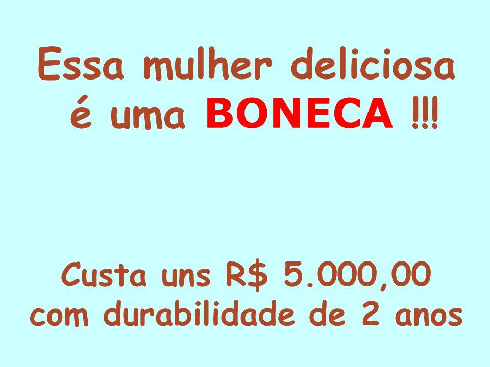 Essa mulher deliciosa é uma BONECA !!! Custa uns R$ 5.000,00 com durabilidade de 2 anos
