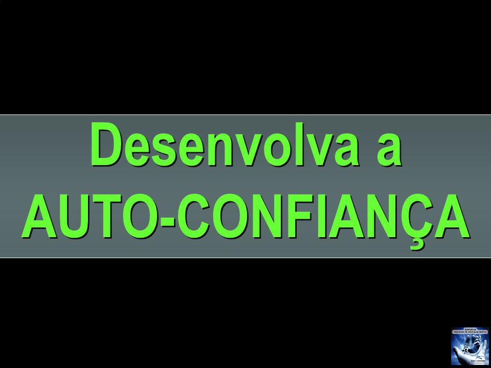 Desenvolva a AUTO-CONFIANÇA Desenvolva a AUTO-CONFIANÇA