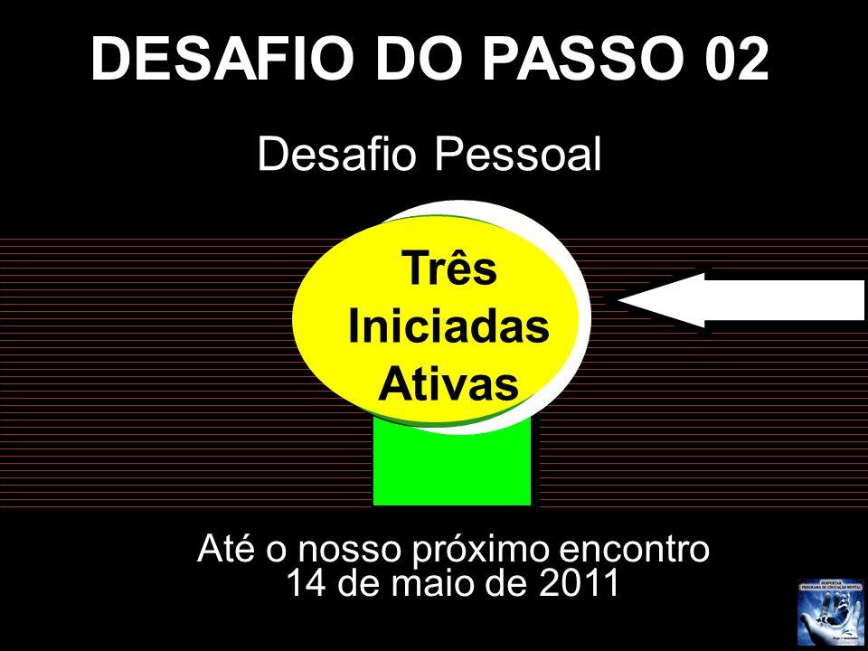 DESAFIO DO PASSO 02 Desafio Pessoal Três Iniciadas Ativas Três Iniciadas Ativas Três Iniciadas Ativas Três Iniciadas Ativas Três Iniciadas Ativas Até