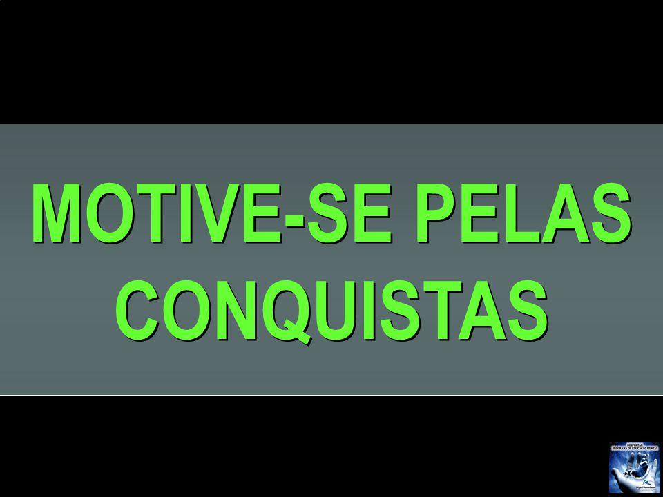 MOTIVE-SE PELAS CONQUISTAS MOTIVE-SE PELAS CONQUISTAS