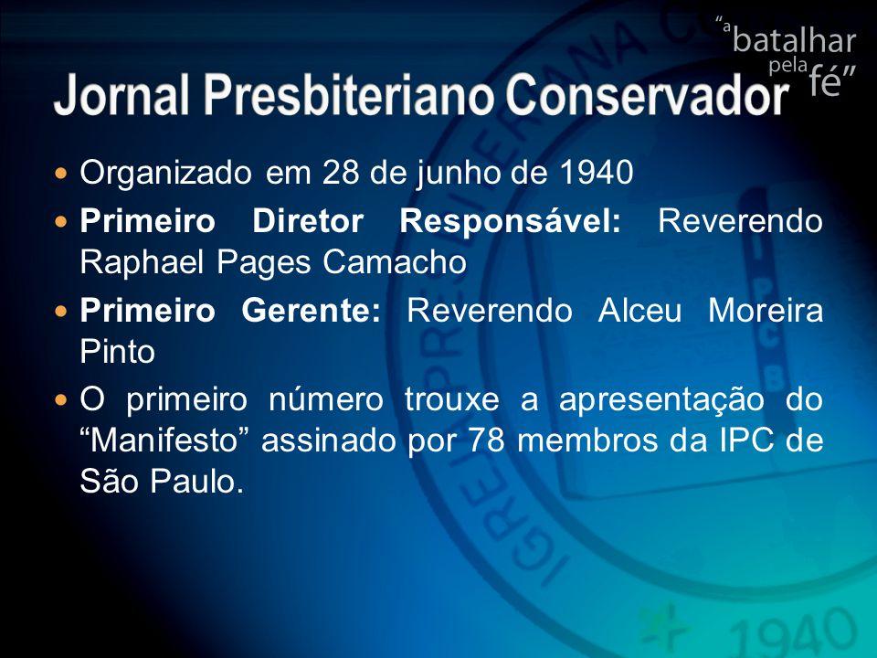Organizado em 28 de junho de 1940 Primeiro Diretor Responsável: Reverendo Raphael Pages Camacho Primeiro Gerente: Reverendo Alceu Moreira Pinto O primeiro número trouxe a apresentação do Manifesto assinado por 78 membros da IPC de São Paulo.