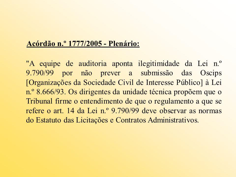 Acórdão n.º 1777/2005 - Plenário: A equipe de auditoria aponta ilegitimidade da Lei n.º 9.790/99 por não prever a submissão das Oscips [Organizações da Sociedade Civil de Interesse Público] à Lei n.º 8.666/93.
