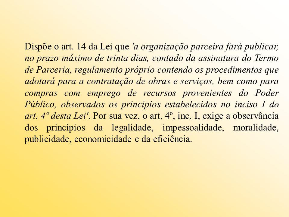 Dispõe o art. 14 da Lei que 'a organização parceira fará publicar, no prazo máximo de trinta dias, contado da assinatura do Termo de Parceria, regulam
